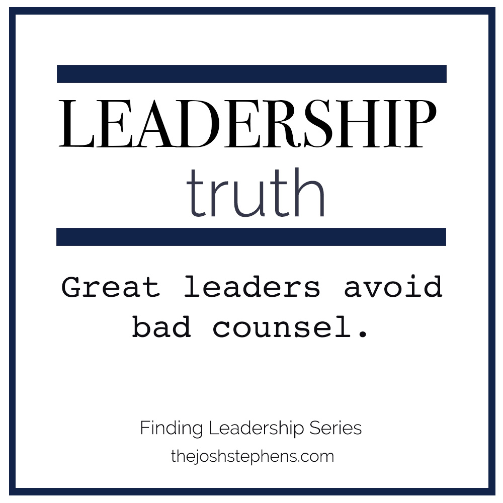 Great Leaders avoid bad counsel