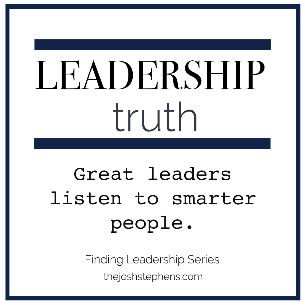 Great leaders listen to smarter people