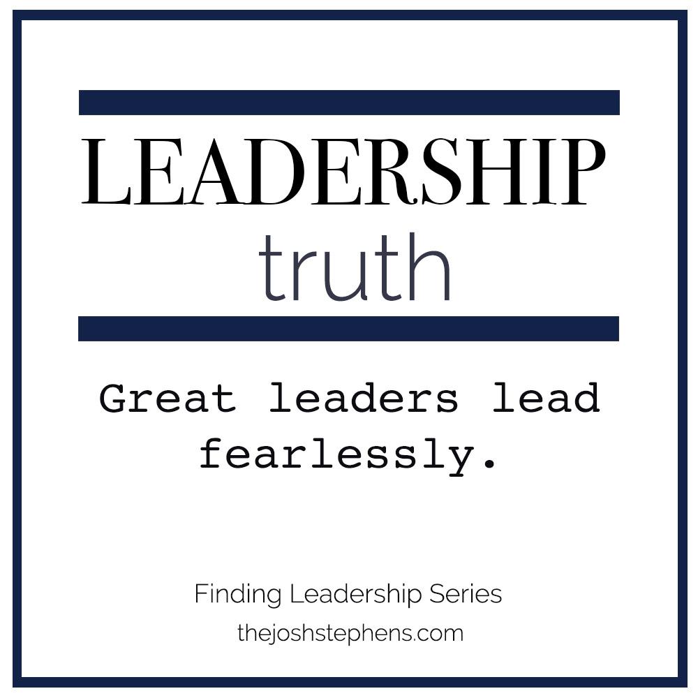 Great Leaders Lead Fearlessly